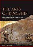 The Arts of Kingship : Hawaiian Art and National Culture of the Kalakaua ERA, Kamehiro, Stacy L., 0824832639