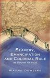 Slavery, Emancipation and Colonial Rule in South Africa, Dooling, Wayne, 0896802639