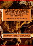 The Survey of Library Services for Distance Learning Programs, 2014 Edition, Primary Research Group, 1574402633
