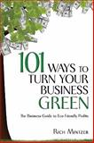 101 Ways to Turn Your Business Green : The Business Guide to Eco-Friendly Profits, Mintzer, Rich, 1599182637