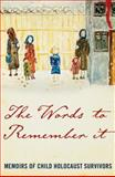 The Words to Remember It : Memoirs of Child Holocaust Survivors, Sydney Child Holocaust Survivors Group Staff, 192137263X