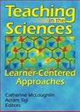 Teaching in the Sciences : Learner-Centered Approaches, McLoughlin, Catherine and Taji, Acram, 1560222638