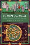 Europe after Rome : A New Cultural History, 500-1000, Smith, Julia M. H., 0192892630