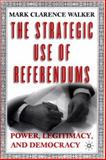 The Strategic Use of Referendums : Power, Legitimacy, and Democracy, Walker, Mark Clarence, 1403962634