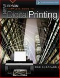 New Epson Complete Guide to Digital Printing, Rob Sheppard, 1600592635