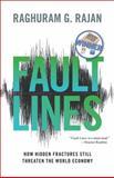 Fault Lines - How Hidden Fractures Still Threaten the World Economy, Raghuram Rajan, 0691152632