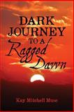 Dark Journey to a Ragged Dawn, Kay Muse, 147929263X