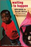 Waiting to Happen : HIV/AIDS in South Africa-the Bigger Picture, Walker, Liz and Reid, Graeme, 1588262634