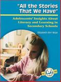 All the Stories That We Have : Adolescents' Insights about Literacy and Learning in Secondary Schools, Moje, Elizabeth Birr, 0872072649
