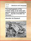The Brachygraphy of the French Verbs; or an Easy and Speedy Method of Conjugating Them, by the Chevalier de Sauseuil, Chevalier De Sauseuil, 1140952641
