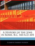 A History of the Jews in Rome B C 160-A D 604, Elizabeth Harriot Hudson, 1145382649
