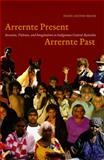 Arrernte Present, Arrernte Past : Invasion, Violence, and Imagination in Indigenous Central Australia, Austin-Broos, Diane, 0226032647