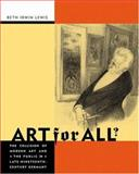 Art for All? - the Collision of Modern Art and the Public in Late Nineteenth Century Germany, Lewis, Beth Irwin, 0691102643