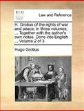 H Grotius of the Rights of War and Peace, in Three Volumes; Together with the Author's Own Notes Done into English Volume 2 Of, Hugo Grotius, 1140702645