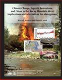 Climate Change, Aquatic Ecosystems, and Fishes in the Rocky Mountain West: Implications and Alternatives for Management, Bruce Rieman and Daniel Isaak, 1480132640