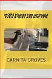MORE Names for Animals Even If They Are Not Pets, Carnita Groves, 1481292641