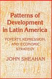 Patterns of Development in Latin America : Poverty, Repression, and Economic Strategy, Sheahan, John, 069102264X