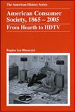 American Consumer Society, 1865-2005 : From Hearth to HDTV, Blaszczyk, Regina Lee, 0882952641
