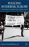Policing Interwar Europe : Continuity, Change and Crisis, 1918-40, Blaney, Gerald, Jr., 1403992649