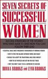 Seven Secrets of Successful Women : Success Strategies of the Women Who Have Made It - And How You Can Follow Their Lead, Brooks, Donna L. and Brooks, Lynn, 0071342648