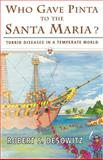 Who Gave Pinta to the Santa Maria? : Torrid Diseases in a Temperate World, Desowitz, Robert, 0393332640