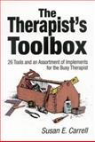 The Therapist's Toolbox : 26 Tools and an Assortment of Implements for the Busy Therapist, Carrell, Susan E., 0761922644