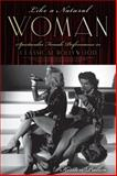 Like a Natural Woman : Spectacular Female Performance in Classical Hollywood, Pullen, Kirsten, 0813562643