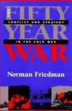 The Fifty-Year War, Norman Friedman, 1557502641