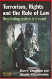 Terrorism, Rights and the Rule of Law : Negotiating Justice in Ireland, Vaughan, Barry and Kilcommins, Shane, 1843922649