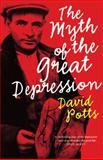 The Myth of the Great Depression, Potts, David, 1921372648