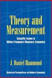 Theory and Measurement : Causality Issues in Milton Friedman's Monetary Economics, Hammond, J. Daniel, 0521022649