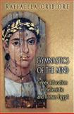 Gymnastics of the Mind : Greek Education in Hellenistic and Roman Egypt, , 0691002649