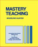 Mastery Teaching : Increasing Instructional Effectiveness in Elementary and Secondary Schools, Colleges, and Universities, Hunter, Madeline C., 0803962649