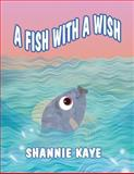 A Fish with a Wish, Shannie Kaye, 1462692648