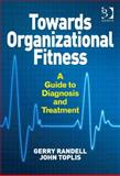 Towards Organizational Fitness a Guide to Diagnosis and Treatment, Gerry Randell, John Toplis, 1472422643