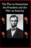 The Plot to Assassinate Lincoln and the War on Anarchy, Allan Pinkerton and William Burns, 1484092643