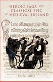 Heroic Saga and Classical Epic in Medieval Ireland, Miles, Brent, 1843842645