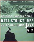 Objects, Abstraction, Data Structures and Design Using Java Version 5. 0, Koffman, Elliot B. and Wolfgang, Paul, 0471692646