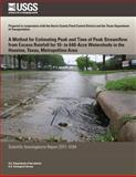A Method for Estimating Peak and Time of Peak Streamflow from Excess Rainfall for 10-To 640-Acre Watersheds in the Houston, Texas, Metropolitan Area, U. S. Department U.S. Department of the Interior, 1499622643