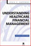 Understanding Healthcare Financial Management, Gapenski, Louis C., 1567932649