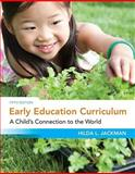 Early Education Curriculum : A Child's Connection to the World, Jackman, Hilda, 1111342644