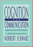 Cognition and Communication : Judgmental Biases, Research Methods, and the Logic of Conversation, Schwarz, Norbert, 113800264X