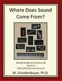 Where Does Sound Come from? Data and Graphs for Science Lab: Volume 4, M. Schottenbauer, 1492292648