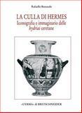 La Culla Di Hermes : Iconografia e Immaginario Delle Hydriai Ceretane, Bonaudo, Raffaella, 8882652645