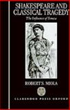 Shakespeare and Classical Tragedy : The Influence of Seneca, Miola, Robert S., 0198112645