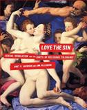 Love the Sin : Sexual Regulation and the Limits of Religious Tolerance, Jakobsen, Janet R. and Pellegrini, Ann, 0814742645