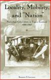 Locality, Mobility, and Nation : Periurban Colonialism in Togo's Eweland, 1900-1960, Lawrance, Benjamin N., 1580462642