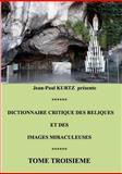 Dictionnaire Critique des Reliques et des Images Miraculeuses, , 2322032646