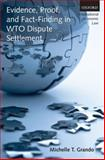 Evidence, Proof, and Fact-Finding in WTO Dispute Settlement, Grando, Michelle T., 019957264X