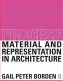 Process : Material and Representation in Architecture, Borden, Gail Peter, 0415522641